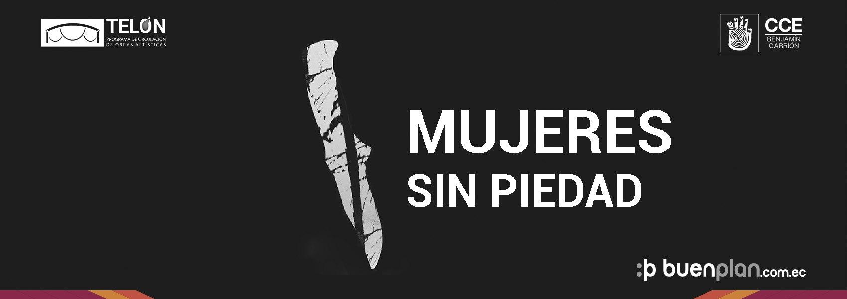 Mujeres sin Piedad - 02 de Agosto en Quito - Ecuador, BuenPlan